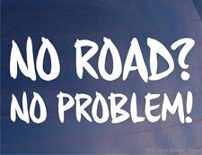 NO ROAD NO PROBLEM! Funny Novelty Off-Road Car/Van/Window/Bumper Sticker/Decal