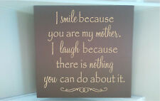 8x8  wooden sign w vinyl quote I smile because you are my mother I laugh because
