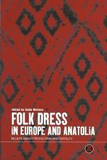 Dress, Body, Culture: Folk Dress in Europe and Anatolia : Beliefs about...