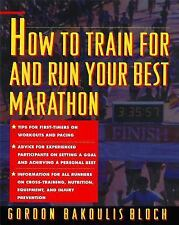 How to Train For and Run Your Best Marathon: Valuable Coaching From a National C