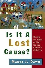 Is It a Lost Cause? : Having the Heart of God for the Church's Children by...