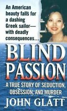 Blind Passion: A True Story of Seduction, Obsession, and Murder (St. Martin's T