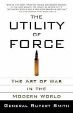 The Utility of Force: The Art of War in the Modern World, Smith, Rupert