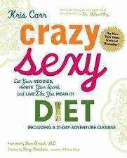 Crazy Sexy Diet : Eat Your Veggies, Ignite Your Spark, and Live Like You Mean...