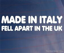 MADE IN ITALY FELL APART IN THE UK Funny Car/Van/Bumper/Window Vinyl Sticker