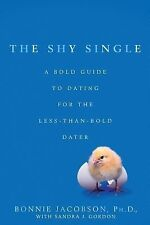The Shy Single : A Bold Guide to Dating for the Less-Than-Bold Dater by...