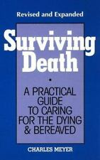 Surviving Death: A Practical Guide to Caring for the Dying & Bereaved, Meyer, Ch