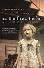 The Bonfire Of Berlin: A Lost Childhood in Wartime Germany, 0099443732, New Book