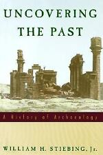 Uncovering the Past : A History of Archaeology by William H., Jr. Stiebing...