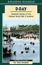 D-Day : Canadian Heroes of the Famous World War II Invasion Reference Book