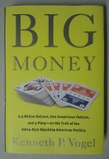 BIG MONEY by Kenneth P. Vogel (Hardcover) Ultra Rich Hijacking of America NEW