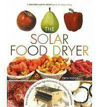 The Solar Food Dryer: How to Make and Use Your Own Low-Cost,...