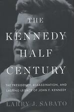 The Kennedy Half-Century: The Presidency, Assassination, and Lasting Legacy of J