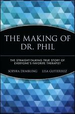 The Making of Dr. Phil : The Straight-Talking True Story of Everyone's...