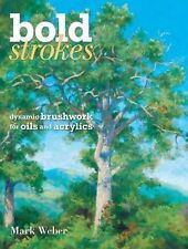 Bold Strokes: Dynamic Brushwork for Oils and Acrylics, Weber, Mark, New Book