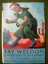 FAY WELDON A HARD TIME TO BE FATHER STORIES 1999 HARDCOVER