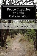 Peace Theories and the Balkan War by Norman Angell (2014, Paperback)
