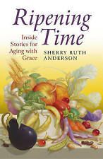 Ripening Time: Inside Stories for Aging with Grace by Sherry Ruth Anderson...