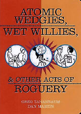 Atomic Wedgies, Wet Willies and Other Acts of Roguery, 159580000X, Very Good Boo
