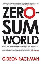Zero-sum World: Politics, Power and Prosperity After the Crash by Gideon...