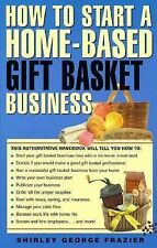 How to Start a Home-Based Gift Basket Business (Home-Based Business Series)