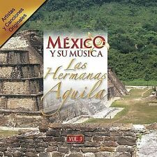 FREE US SHIP. on ANY 2 CDs! NEW CD Hermanas Aguila: Mexico Y Su Musica 3
