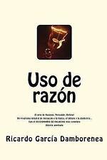 Uso de Razón : El Arte de Razonar, Persuadir, Refutar. un Programa Integral...