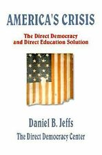 America's Crisis : The Direct Democracy and Direct Education Solution by...