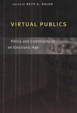 Virtual Publics: Policy and Community in an Elec, Kolko, Beth, New