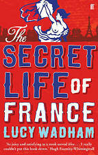 The Secret Life of France by Lucy Wadham New Paperback Book