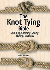 The Knot Tying Bible : Climbing, Camping, Sailing, Fishing, Everyday by Colin...