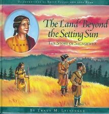 The Land Beyond the Setting Sun : The Story of Sacagewea by Tracy M....