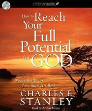 How to Reach Your Full Potential for God : Never Settle for Less Than His...