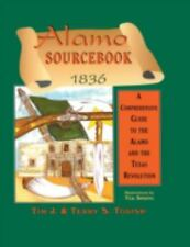 The Alamo Sourcebook, 1836 : A Comprehensive Guide to the Alamo and the Texas...
