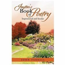 Jayton's Book of Poetry : Inspirational and Secular by John Farrell (2013,...