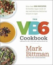 The VB6 Cookbook : More Than 350 Recipes for Healthy Vegan Meals All Day and...