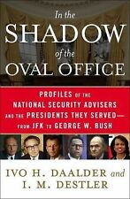 In the Shadow of the Oval Office : Profiles of the National Security Advisers...