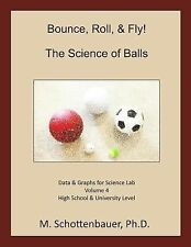 Bounce, Roll, and Fly: the Science of Balls: Volume 4 : Data and Graphs for...