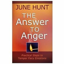 The Answer to Anger : Practical Steps to Temper Fiery Emotions by June Hunt (201