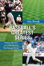 Baseball's Greatest Series : Yankees, Mariners, and the 1995 Matchup That...