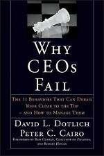 Why CEOs Fail : The 11 Behaviors That Can Derail Your Climb to the Top - and...