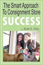 The Smart Approach to Consignment Store Success : How to Create WOW and $$$...