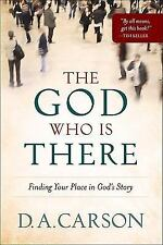 The God Who Is There: Finding Your Place in God's Story. D.A. Carson ~ BRAND NEW