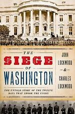 The Siege of Washington: The Untold Story of the Twelve Days That Shook the Unio