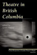 Theatre in British Columbia: Critical Perspectives on Canadian Theatre in Englis