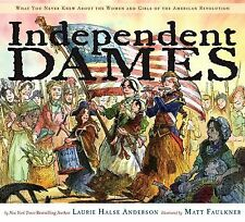 Independent Dames : What You Never Knew about the Women and Girls of the...