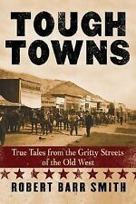 Tough Towns: True Tales from the Gritty Streets of the Old West Robert Smith