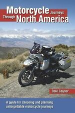 Motorcycle Journeys Through North America : A Guide for Choosing and Planning...