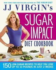 JJ Virgin's Sugar Impact Diet Cookbook: 150 Low-Sugar Recipes to Help You Lose U