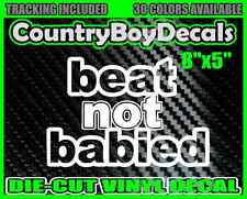 BEAT NOT BABIED Vinyl DECAL Sticker Truck 4x4 Car Mud Diesel Country Lifted